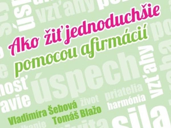 E-BOOK Ako žiť jednoduchšie pomocou afirmácií (Vladimíra Šebová; Tomáš Blažo)